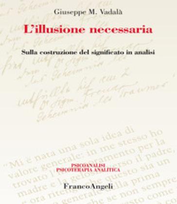 L'illusione necessaria. Sulla costruzione del significato in analisi - Giuseppe Vadalà | Ericsfund.org