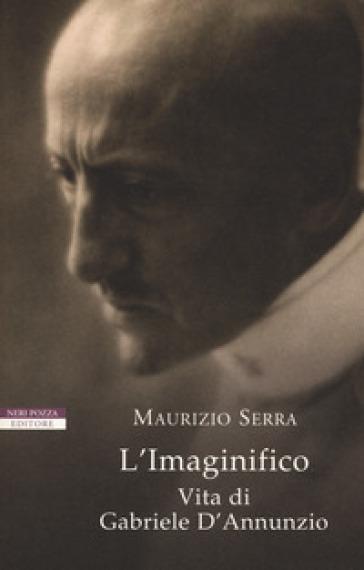 L'imaginifico. Vita di Gabriele D'Annunzio - Maurizio Serra | Jonathanterrington.com