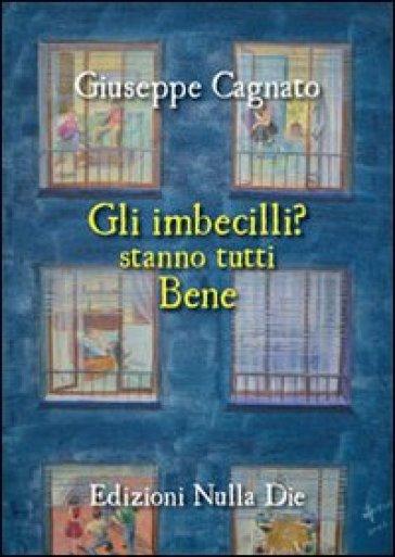Gli imbecilli stanno tutti bene - Giuseppe Cagnato | Kritjur.org