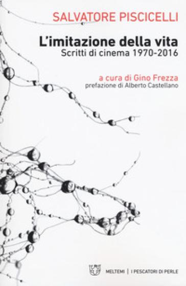 L'imitazione della vita. Scritti di cinema 1970-2016 - Salvatore Piscicelli | Thecosgala.com