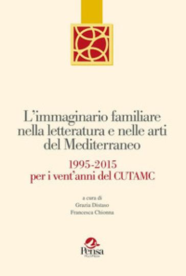 L'immaginario familiare nella letteratura e nelle arti del mediterraneo. 1995-2015 per i vent'anni del Cutamc - G. Distaso   Rochesterscifianimecon.com