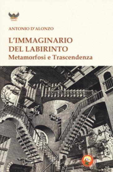 L'immaginario del labirinto. Metamorfosi e trascendenza - Antonio D'Alonzo | Kritjur.org