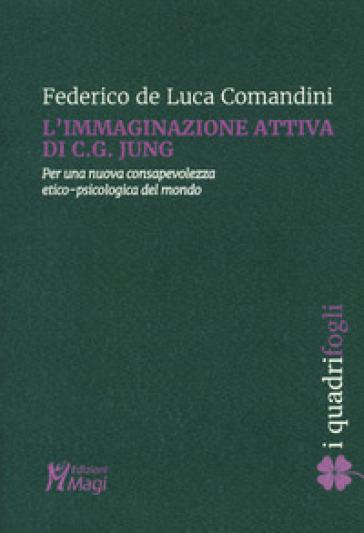 L'immaginazione attiva di C.G. Jung. Per una nuova consapevolezza etico-psicologica del mondo - Federico De Luca Comandini   Jonathanterrington.com