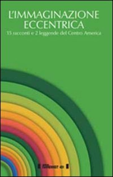 L'immaginazione eccentrica. 15 racconti e 2 leggende del centro America. Ediz. multilingue - H. Flebles  