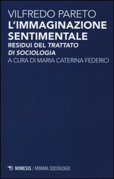 L'immaginazione sentimentale. Residui del «Trattato di sociologia» - Vilfredo Pareto | Jonathanterrington.com