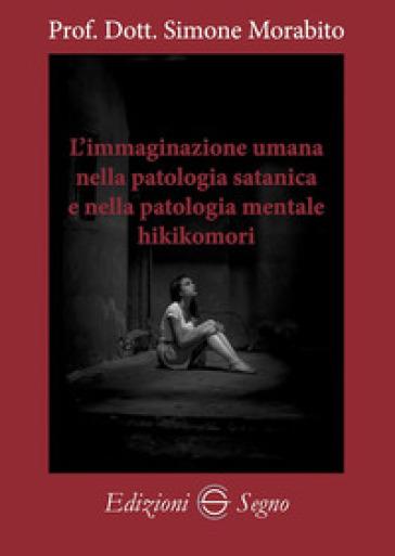 L'immaginazione umana nella patologia satanica e nella patologia mentale hikikomori - Simone Morabito | Thecosgala.com