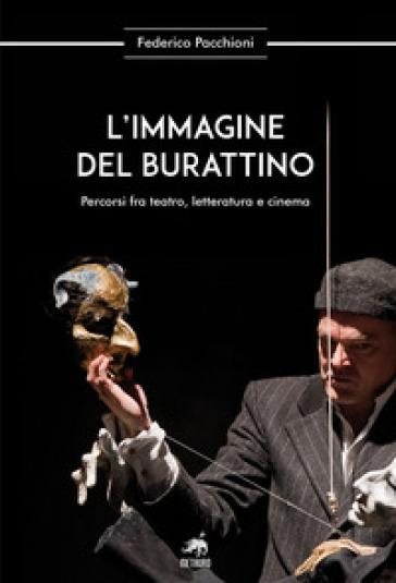L'immagine del burattino. Percorsi fra teatro, letteratura e cinema - Federico Pacchioni | Kritjur.org