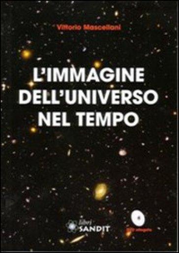 L'immagine dell'universo nel tempo. Con DVD - Vittorio Mascellani | Rochesterscifianimecon.com