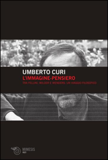 L'immagine-pensiero. Tra Fellini, Wilder e Wenders: un viaggio filosofico - Umberto Curi | Thecosgala.com
