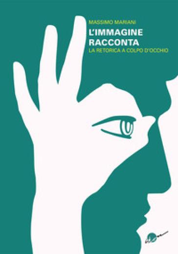 L'immagine racconta. La retorica a colpo d'occhio - Massimo Mariani   Rochesterscifianimecon.com