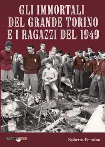 Gli immortali del grande Torino e i ragazzi - Roberto Pennino |