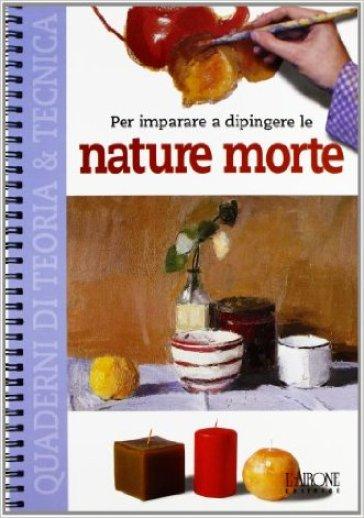 Per imparare a dipingere le nature morte - S. Aliotta  