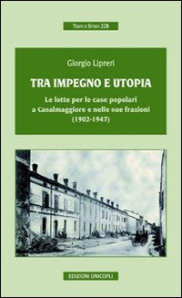 Tra impegno e utopia. Le lotte per le case popolari a Casalmaggiore e nelle sue frazioni (1902-1947) - Giorgio Lipreri | Kritjur.org