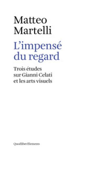 L'impensé du regard. Trois études sur Gianni Celati et les arts visuels - Matteo Martelli | Thecosgala.com