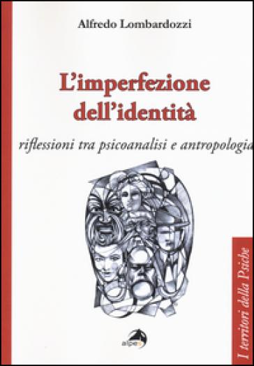 L'imperfezione dell'identità. Riflessioni tra psicoanalisi e antropologia - Alfredo Lombardozzi pdf epub