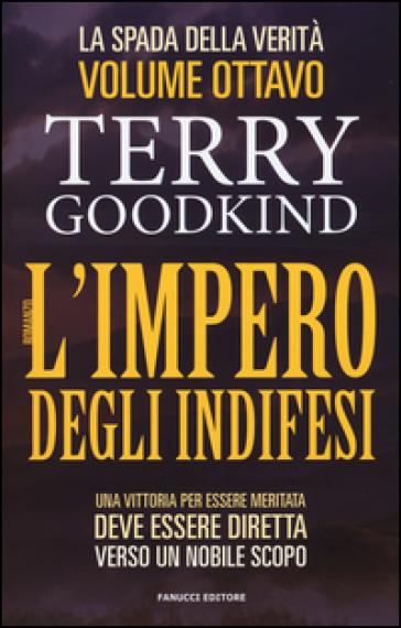 L'impero degli indifesi. La spada della verità. 8. - Terry Goodkind | Rochesterscifianimecon.com