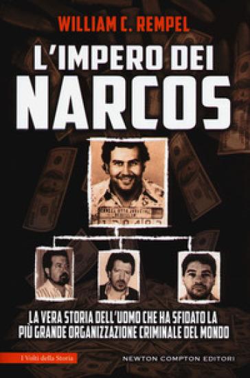 L'impero dei narcos. La vera storia dell'uomo che ha sfidato la più grande organizzazione criminale del mondo - William C. Rempel |
