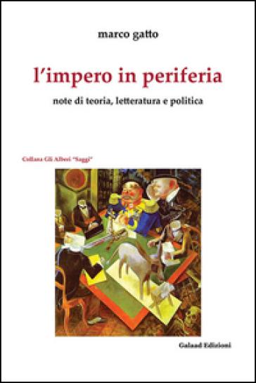 L'impero in periferia. Note di teoria, letteratura e politica - Marco Gatto |
