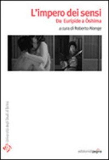 L'impero dei sensi. Da Euripide a Oshima - Roberto Alonge | Thecosgala.com