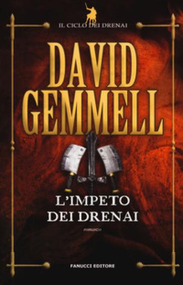 L'impeto dei Drenai. Il ciclo dei Drenai. 7. - David Andrew Gemmell pdf epub