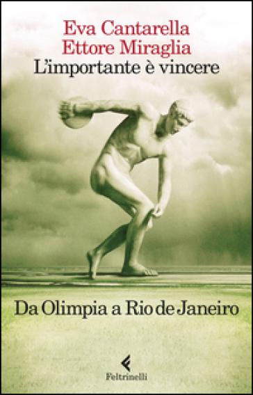 L'importante è vincere. Da Olimpia a Rio de Janeiro - Eva Cantarella pdf epub