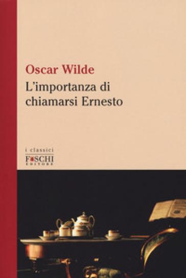 L'importanza di chiamarsi Ernesto - Oscar Wilde | Thecosgala.com