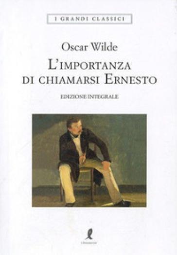 L'importanza di chiamarsi Ernesto. Ediz. integrale - Oscar Wilde |