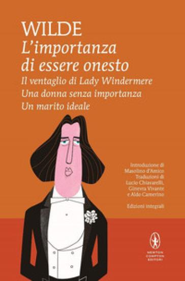 L'importanza di essere onesto-Il ventaglio di Lady Windermere-Una donna senza importanza-Un marito ideale. Ediz. integrale - Oscar Wilde | Jonathanterrington.com