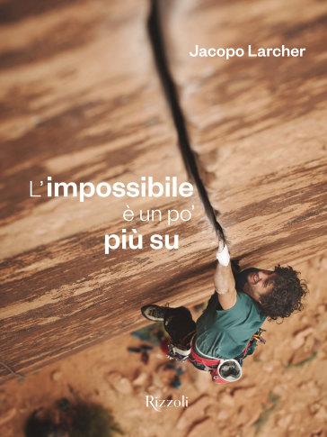 L'impossibile è un po' più su. Ediz. illustrata