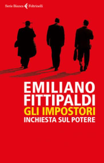 Gli impostori. Inchiesta sul potere - Emiliano Fittipaldi | Thecosgala.com