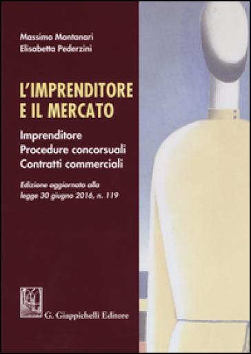 L'imprenditore e il mercato. Imprenditore, procedure concorsuali, contratti commerciali - Massimo Montanari pdf epub