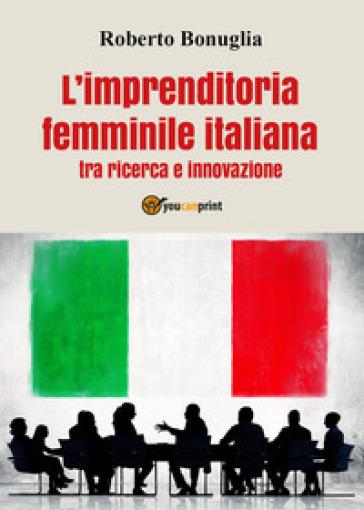 L'imprenditoria femminile italiana tra ricerca e innovazione - Roberto Bonuglia pdf epub
