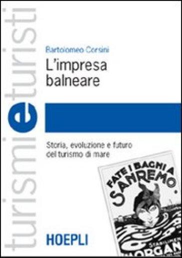 L'impresa balneare. Storia, evoluzione e futuro del turismo di mare - Bartolomeo Corsini | Thecosgala.com