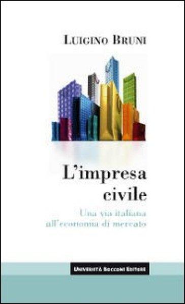 L'impresa civile. Una via italiana all'economia di mercato - Luigino Bruni | Thecosgala.com