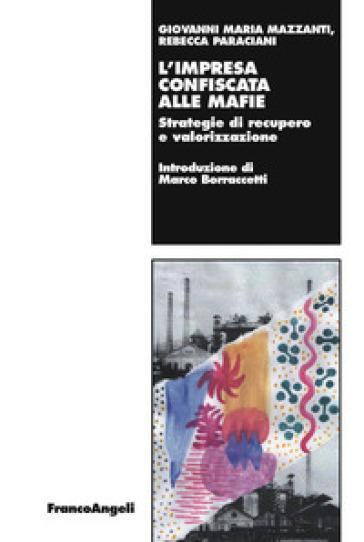 L'impresa confiscata alle mafie. Strategie di recupero e valorizzazione - Giovanni Maria Mazzanti   Ericsfund.org