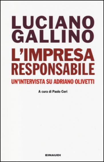 L'impresa responsabile. Un'intervista su Adriano Olivetti - Luciano Gallino  