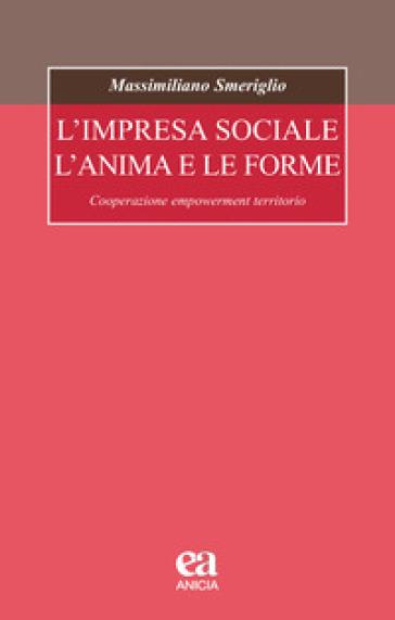 L'impresa sociale, l'anima e le forme. Cooperazione, empowerment, territorio