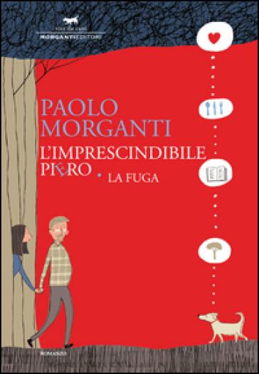 L'imprescindibile Piero. La fuga - Paolo Morganti |