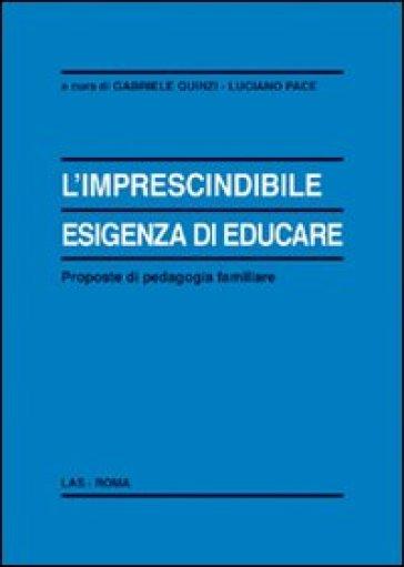 L'imprescindibile esigenza di educare. Proposte di pedagogia familiare - Gabriele Quinzi pdf epub