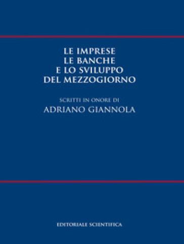 Le imprese le banche e lo sviluppo del Mezzogiorno. Scritti in onore di Adriano Giannola - A. Lopes | Rochesterscifianimecon.com