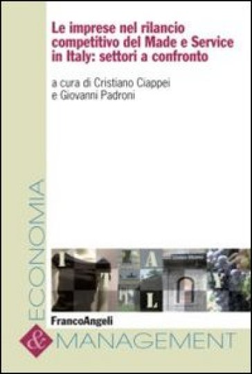 Le imprese nel rilancio competitivo del made e service in Italy: settori a confronto - C. Ciappei |