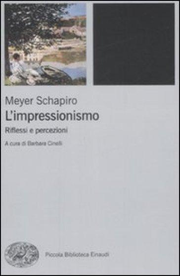 L'impressionismo. Riflessi e percezioni - Meyer Schapiro   Ericsfund.org
