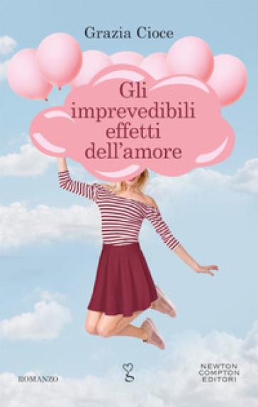 Gli imprevedibili effetti dell'amore - Grazia Cioce   Thecosgala.com