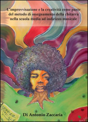 L'improvvisazione e la creatività come parte del metodo di insegnamento della chitarra nella scuola media ad indirizzo musicale - Antonio Zaccaria | Thecosgala.com