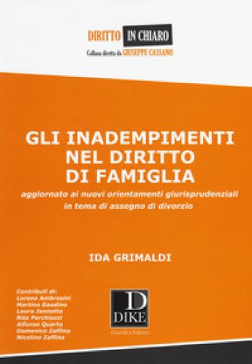 Gli inadempimenti nel diritto di famiglia. Aggiornato ai nuovi orientamenti giurisprudenziali in tema di assegno di divorzio - Ida Grimaldi   Rochesterscifianimecon.com