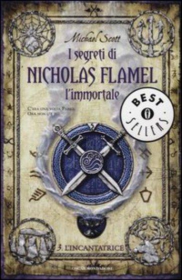 L'incantatrice. I segreti di Nicholas Flamel, l'immortale. 3. - Michael Scott | Rochesterscifianimecon.com