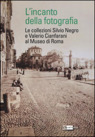 L'incanto della fotografia. Le collezioni Silvio Negro e Valerio Cianfarani al Museo di Roma - A. Margiotta | Rochesterscifianimecon.com