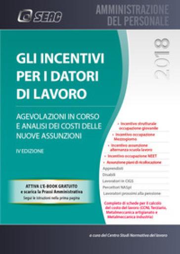 Gli incentivi per i datori di lavoro. Con e-book - Centro Studi Normativa del Lavoro Seac  
