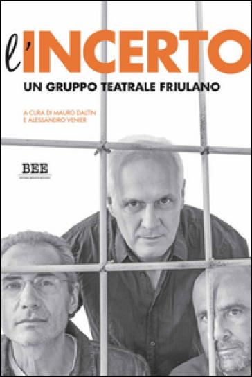 L'incerto. Un gruppo teatrale friulano - M. Daltin |