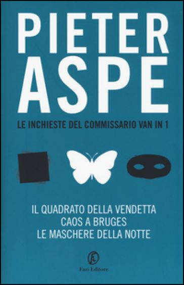 Le inchieste del commissario Vanin: Il quadrato della vendetta-Caos a Bruges-Le maschere della notte - Pieter Aspe |